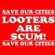 Looters are Scum Save our Cities Iron on Transfer